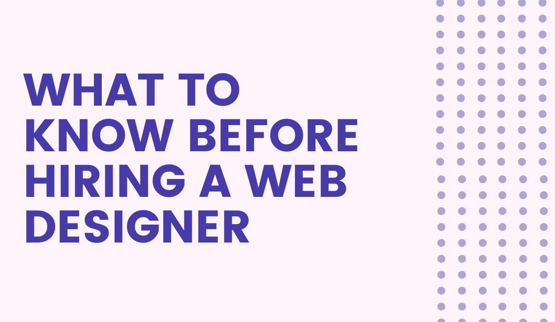 What to know before hiring a web designer