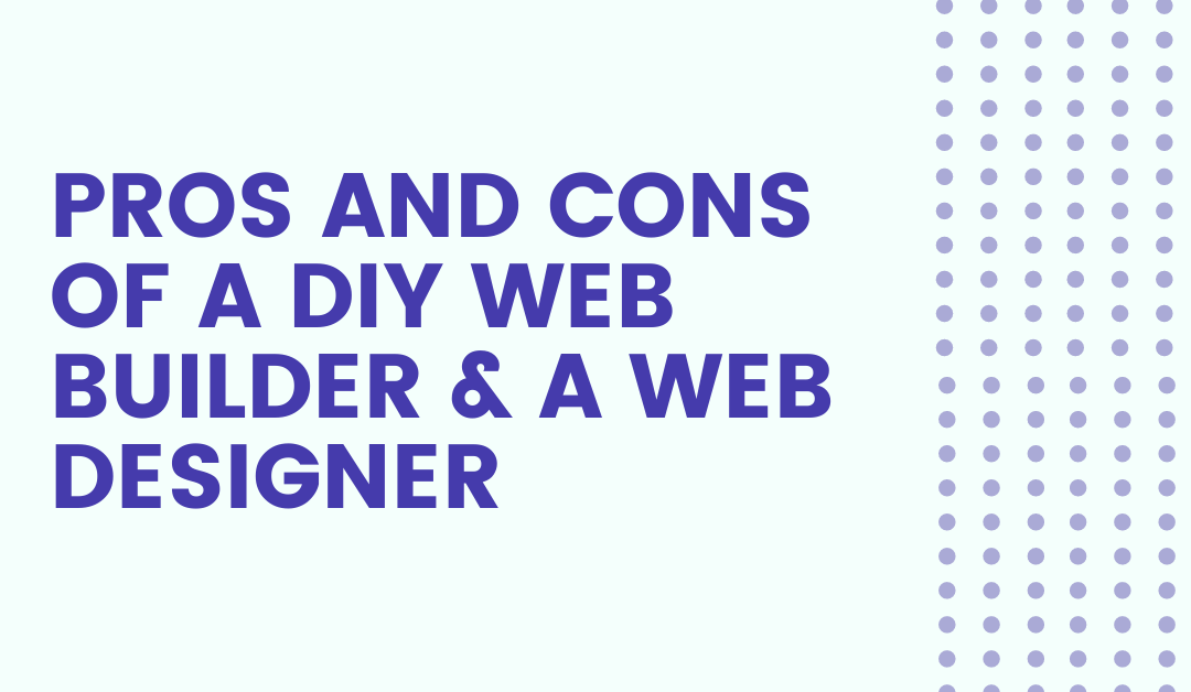 Pros and Cons of a DIY web builder and a Web Designer