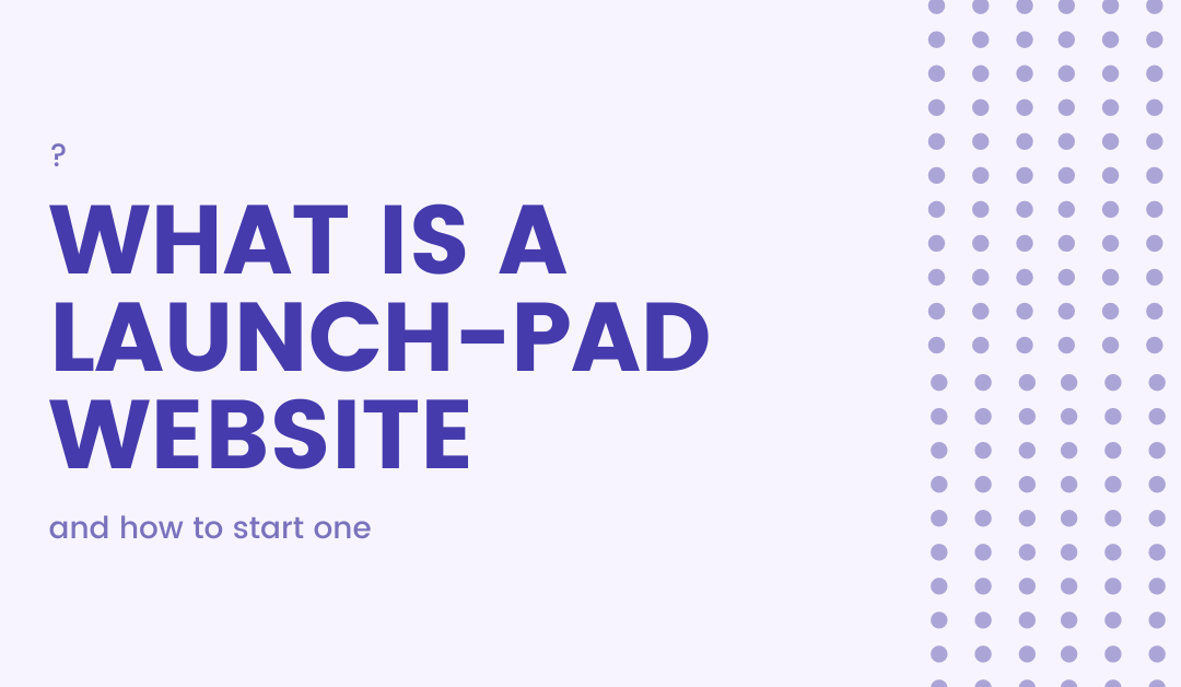 What is a Launch Pad Website and How to Start One